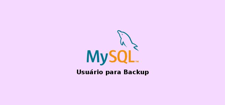 Usuário específico para backup no MySQL (MariaDB)